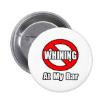 No Whining At My Bar Pinback Buttons