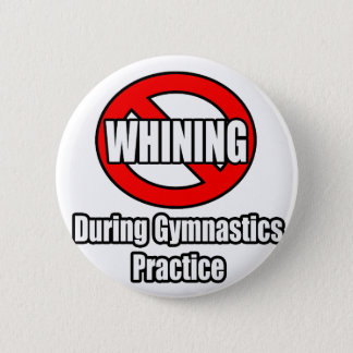 No Whining During Gymnastics Practice 6 Cm Round Badge