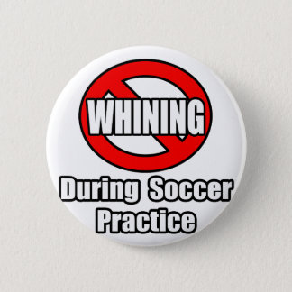 No Whining During Soccer Practice 6 Cm Round Badge
