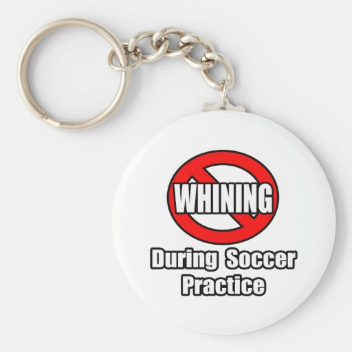 No Whining During Soccer Practice Keychains