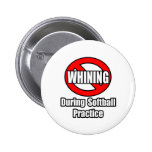No Whining During Softball Practice Pin