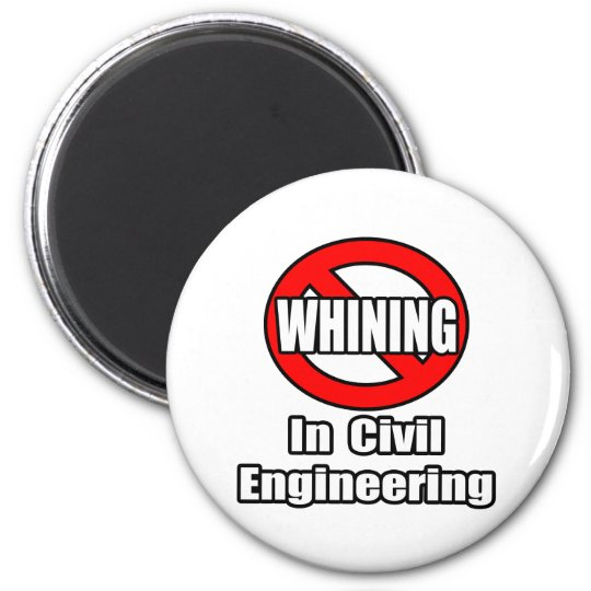 No Whining In Civil Engineering 6 Cm Round Magnet