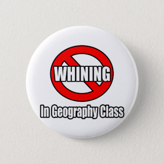No Whining In Geography Class 6 Cm Round Badge