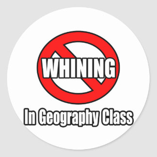 No Whining In Geography Class Round Sticker