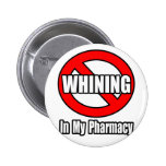 No Whining In My Pharmacy Badges