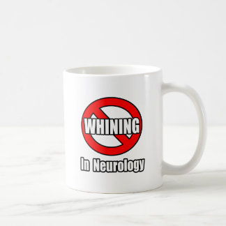 No Whining In Neurology Basic White Mug