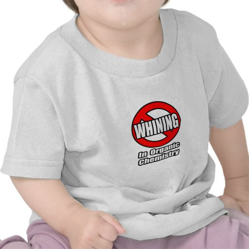 No Whining In Organic Chemistry T Shirt