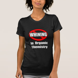 No Whining In Organic Chemistry Shirts