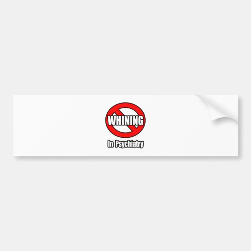 No Whining In Psychiatry Bumper Stickers