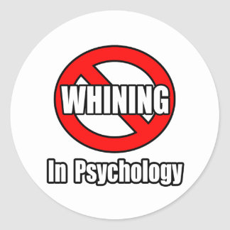 No Whining In Psychology Classic Round Sticker