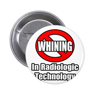 No Whining In Radiologic Technology 6 Cm Round Badge