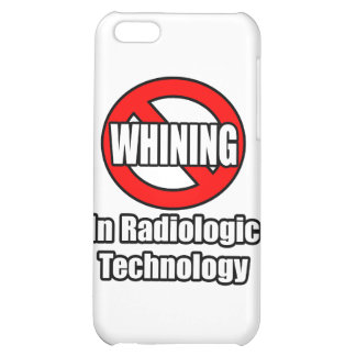 No Whining In Radiologic Technology iPhone 5C Cover