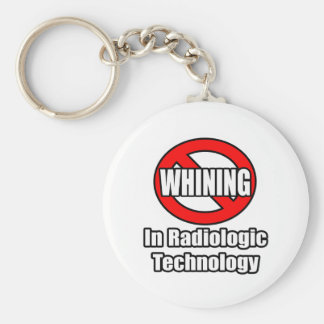 No Whining In Radiologic Technology Basic Round Button Key Ring