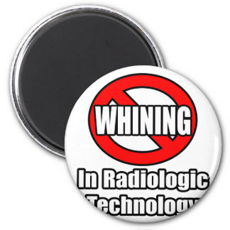 No Whining In Radiologic Technology Refrigerator Magnet