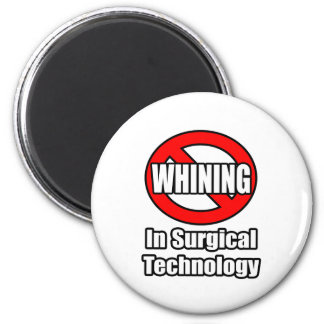 No Whining In Surgical Technology Magnet