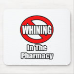 No Whining In The Pharmacy Mousepad