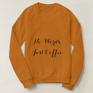 No Words, Just Coffee Sweatshirt