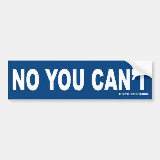 No You Can't Bumper Sticker