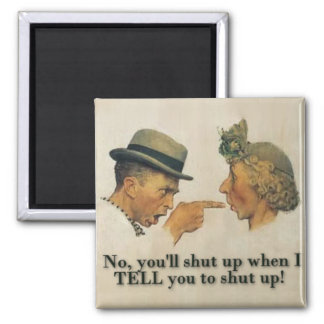 No, you'll shut up when I tell you to shut up! Square Magnet