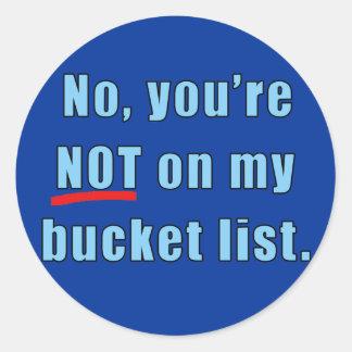 No, You're Not on My Bucket List Tshirt Round Sticker