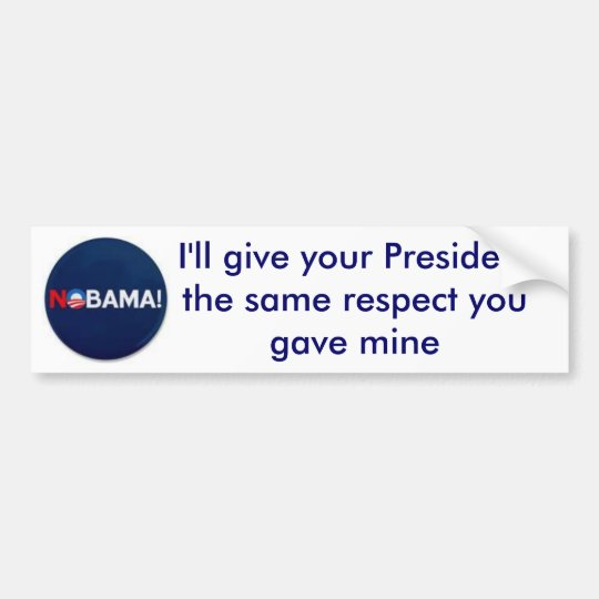 NOBAMA, I'll give your President the same re... Bumper Sticker