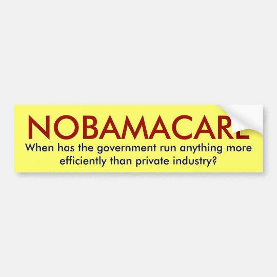 NOBAMACARE, When has the government run anythin... Bumper Sticker