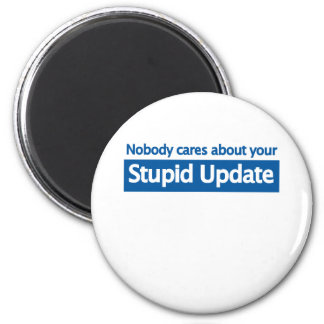 Nobody cares your stupid update 6 cm round magnet