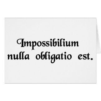 Nobody has any obligation to the impossible. card