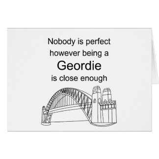 Nobody is Perfect -Being a Geordie is close enough Card