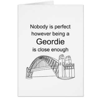 Nobody is Perfect -Being a Geordie is close enough Greeting Card