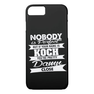 Nobody is Perfect But If Your Name is KOCH iPhone 7 Case