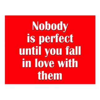 Nobody is perfect until you fall in love with them postcard