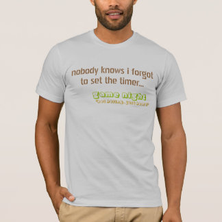 nobody knows i forgot to set the timer..., game... T-Shirt
