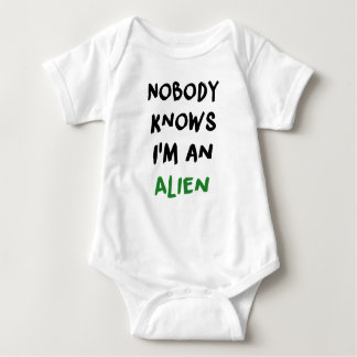 Nobody knows I'm an Alien baby Baby Bodysuit