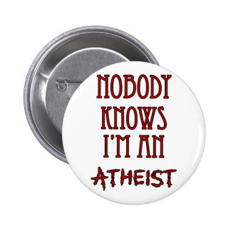 Nobody Knows I'm an Atheist 6 Cm Round Badge