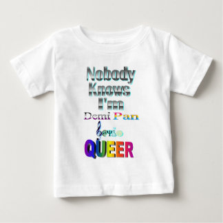 Nobody Knows I'm Demi Pan Sapio QUEER Baby T-Shirt
