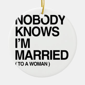 NOBODY KNOWS I'M MARRIED TO A WOMAN -.png Christmas Ornament