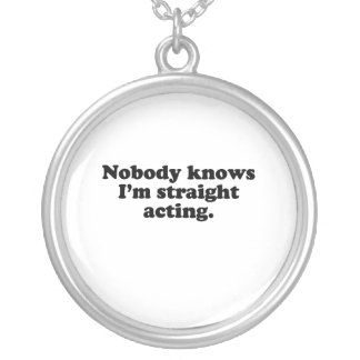 Nobody knows I'm straight acting.png Necklace