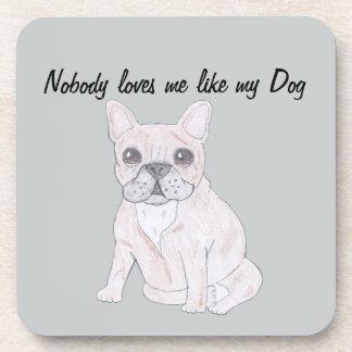 Nobody loves me like my Dog Coaster