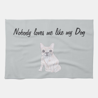 Nobody loves me like my Dog Tea Towel