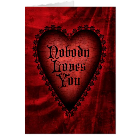 Nobody Loves You Gothic Valentine Card