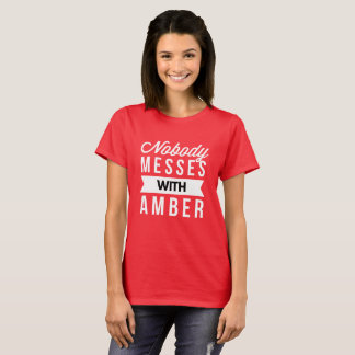 Nobody messes with Amber T-Shirt