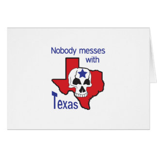Nobody Messes With Texas Greeting Card