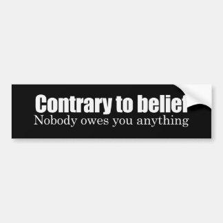 Nobody owes you anything Bumpersticker Bumper Sticker