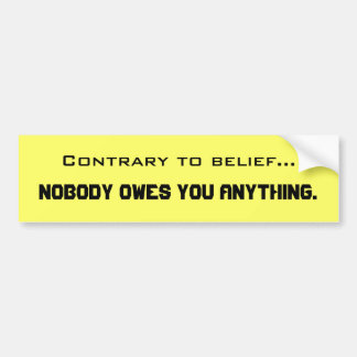 Nobody owes you anything quotation Bumper Sticker