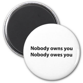 Nobody Owns/Owes You 6 Cm Round Magnet