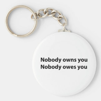 Nobody Owns/Owes You Key Ring