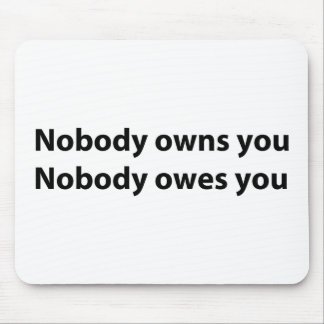 Nobody Owns/Owes You Mouse Pad