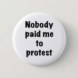 Nobody paid me to protest 6 cm round badge