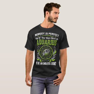 Nobody Perfect Born Aquarius Endless Legend Zodiac T-Shirt